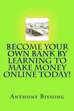 Become Your Own Bank by Learning to Make Money Online Today! by Anthony...