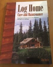 Log Home Care and Maintenance : Everything You Need to Know to Buy, Maintain, a…
