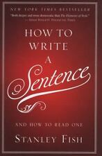 How to Write a Sentence : And How to Read One by Stanley Fish (2011, Hardcover)