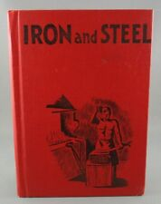 THE STORY OF IRON AND STEEL (1944) 1st ed. VERY RARE!! (VG+ hc)