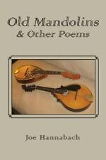 Old Mandolins and Other Poems by Joe Hannabach (2014, Paperback)