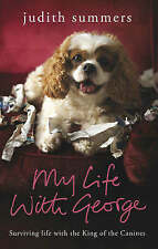 My Life with George: Surviving Life with the King of the Canines by Judith...