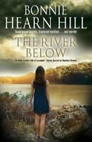 The River Below by Bonnie Hearn Hill 9780727893949 | Brand New