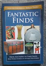 Fantastic Finds From Auctions to Yard Sales from the Publisher of Antique Trade