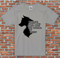 """""""Wolves Don't Lose Sleep Over The Opinion Of Sheep"""" Slogan Shirt S to 2XL"""