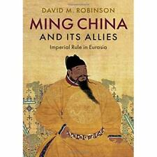 Ming China and its Allies: Imperial Rule in Eurasia - Hardback NEW Robinson, Da