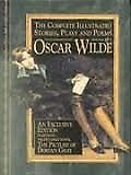 The Complete Illustrated Stories, Plays and Poems of Oscar Wilde By Oscar Wilde
