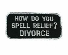 HOW DO YOU SPELL RELIEF? DIVORCE PATCH - BLACK AND WHITE - Veteran Owned Busines