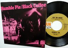 HUMBLE PIE Black Coffee/Say no More 45 with PIC SLEEVE Steve Marriott MINT- a996