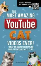 The Most Amazing YouTube Cat Videos Ever!: 120 of the Coolest, Craziest and Funn
