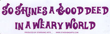 So Shines A Good Deed In A Weary World - Magnetic Small Bumper Sticker Magnet