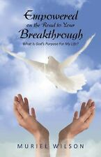 Empowered on the Road to Your Breakthrough : What Is God's Purpose for My...