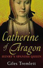 Catherine of Aragon: Henry's Spanish Queen,Giles Tremlett