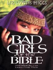 Bad Girls of the Bible : And What We Can Learn from Them by Liz Curtis Higgs