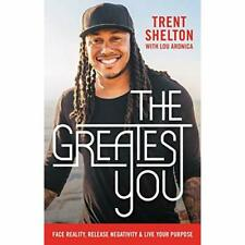 The Greatest You: Face Reality, Release Negativity,­ an - Hardback NEW Shelton,