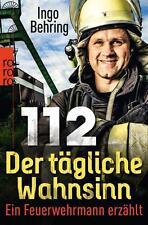 Behring, Ingo - 112 - Der tägliche Wahnsinn: Ein Feuerwehrmann erzählt