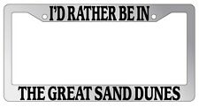 Chrome License Plate Frame I'd Rather Be In The Great Sand Dunes Auto 1103