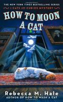 How to Moon a Cat (Cats and Curios Mystery) by Rebecca M. Hale