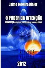 O Poder Da Intencao : UMA forÇa Capaz de Transformar Nossas Vidas by Jaime...