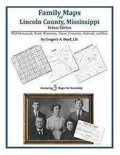 NEW Family Maps of Lincoln County, Mississippi by Gregory A Boyd J.D.