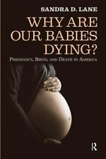 Why Are Our Babies Dying?: Pregnancy, Birth, and Death in America, Lane, Sandra,