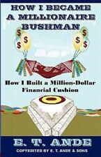 How I Became a Millionaire Bushman : How I Built a Million-Dollar Financial...