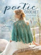 Poetic Crochet : 20 Shawls Inspired by Classic Poems by Sara Kay Hartmann