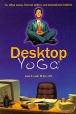 Desktop Yoga : The Anytime, Anywhere Relaxation Program for Office Slaves and In