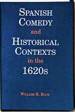 SPANISH COMEDY & SOCIAL CONTEXTS IN THE 1620's - W/DJ - WILLIAM R. BLUE - 1996 -