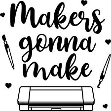 Makers Gonna Make Crafting Vinyl Decal Sticker for Car/Window/Wall