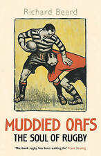 MUDDIED OAFS THE SOUL OF RUGBY  by Richard Beard