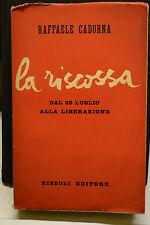 R. Cadorna, LA RISCOSSA dal 25 luglio alla liberazione, Rizzoli editore, 1948.