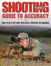 Shooting Times Guide to Accuracy : How to Be a Top Shot with Rifle, Shotgun,...