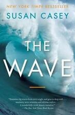 The Wave : In Pursuit of the Rogues, Freaks, and Giants of the Ocean by Susan Ca
