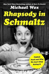brand new Rhapsody in Schmaltz: Yiddish Food and Why We Can't Stop Eating It