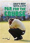 Par for the Course: Golf's Best Quotes and Quips by Zweig, Eric