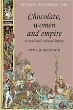 Studies in Imperialism MUP: Chocolate, Women and Empire : A Social and Cultural…