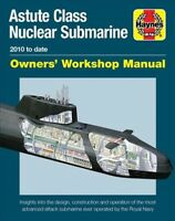 Haynes Astute Class Nuclear Submarine 2010 to Date Owners' Workshop Manual : ...