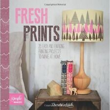 Fresh Prints: 25 Easy and Enticing Printing Projects to Make at Home