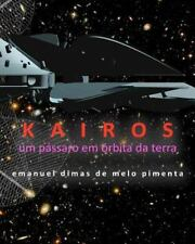 Kairos : Um Pássaro Em Órbita Da Terra by Emanuel Pimenta (2011, Paperback)