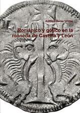 Románico y Gótico en la Moneda de Castilla y León by Antonio Roma Valdacs...