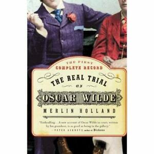 The Real Trial of Oscar Wilde: The First Uncensored Tra - Paperback NEW Holland,