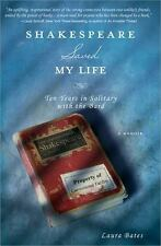 Shakespeare Saved My Life : Ten Years in Solitary with the Bard by Laura Bates