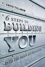 6 Steps to Building You : Into the Person God Wants You to Be by Chico...