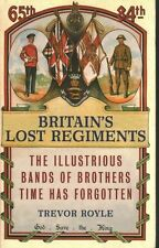 Britain's Lost Regiments: The Illustrious Bands of Brothers Time Has Forgotten