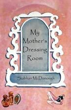 My Mother's Dressing Room by Siobhan McDonough (2012, Paperback)