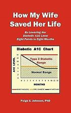 How My Wife Saved Her Life: By Lowering Her Diabetic A1c Level 8 Points in 8 Mon