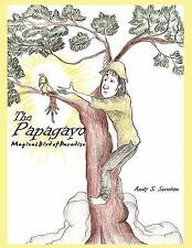 The Papagayo : Magical Bird of Paradise by Andy S. Secuban (2008, Paperback)