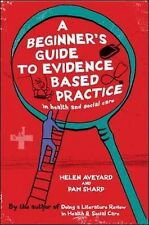 A Beginner's Guide to Evidence Based Practice in Health and Social Care by...