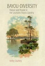 Bayou-Diversity : Nature and People in the Louisiana Bayou Country by Kelby...